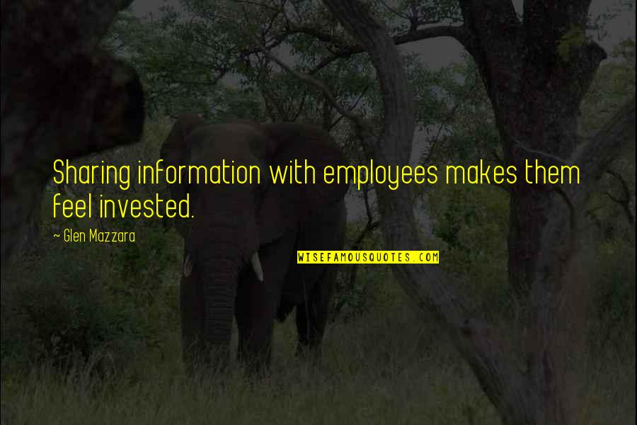 Not Sharing Information Quotes By Glen Mazzara: Sharing information with employees makes them feel invested.