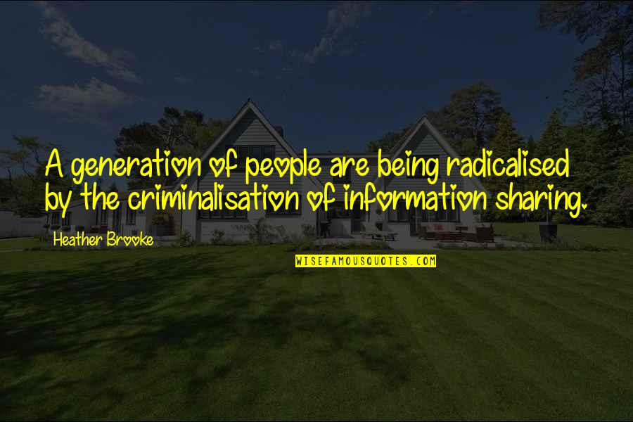 Not Sharing Information Quotes By Heather Brooke: A generation of people are being radicalised by