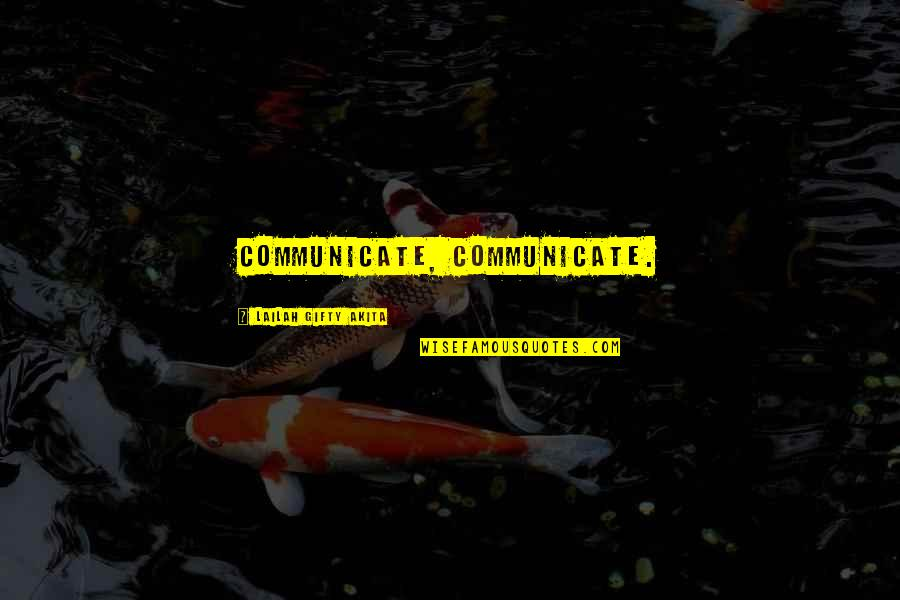 Not Sharing Information Quotes By Lailah Gifty Akita: Communicate, communicate.