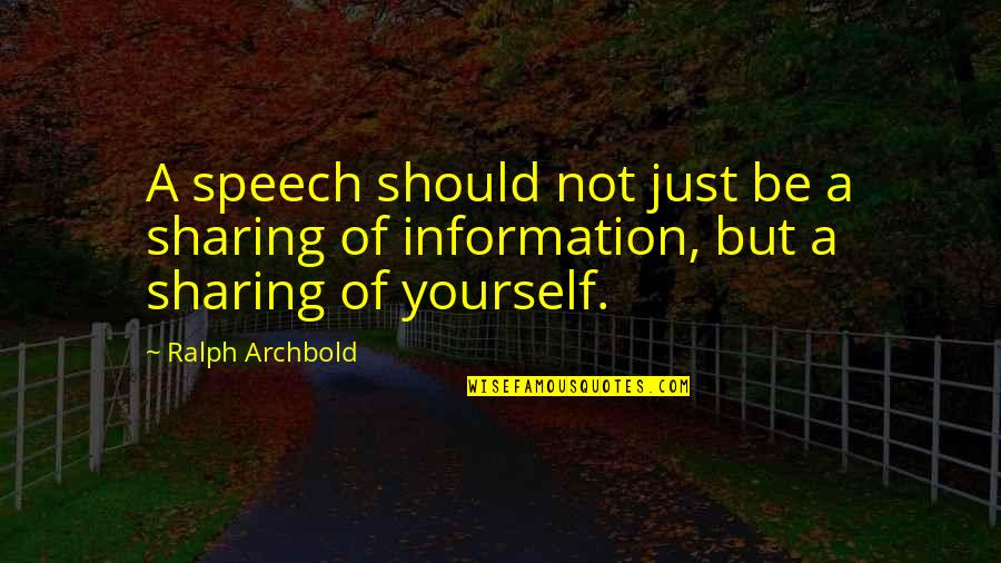 Not Sharing Information Quotes By Ralph Archbold: A speech should not just be a sharing