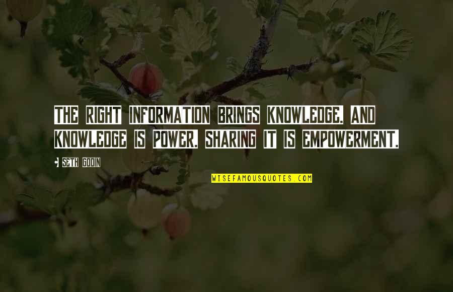 Not Sharing Information Quotes By Seth Godin: THE RIGHT INFORMATION BRINGS KNOWLEDGE. AND KNOWLEDGE IS