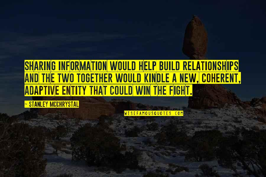 Not Sharing Information Quotes By Stanley McChrystal: sharing information would help build relationships and the
