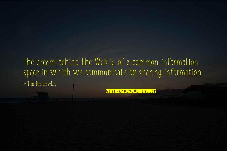 Not Sharing Information Quotes By Tim Berners-Lee: The dream behind the Web is of a
