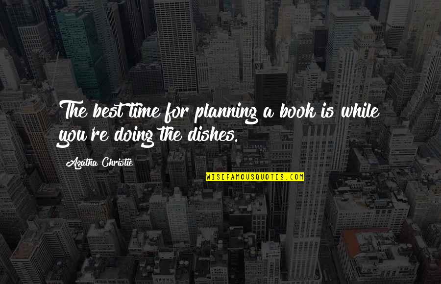 Not Sharpest Tool Shed Quotes By Agatha Christie: The best time for planning a book is