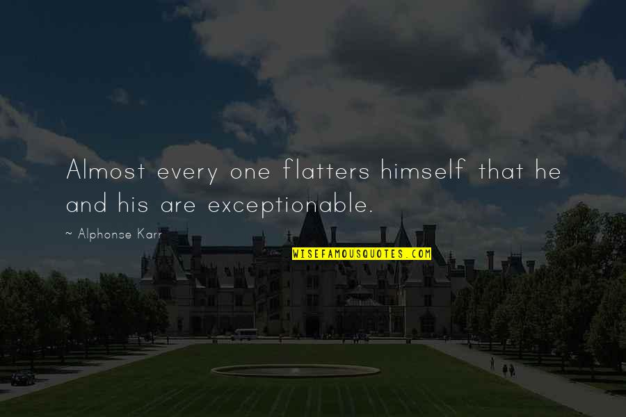 Not Sharpest Tool Shed Quotes By Alphonse Karr: Almost every one flatters himself that he and
