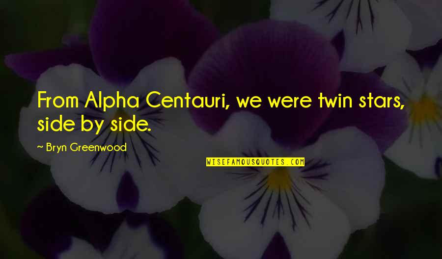 Not Sharpest Tool Shed Quotes By Bryn Greenwood: From Alpha Centauri, we were twin stars, side