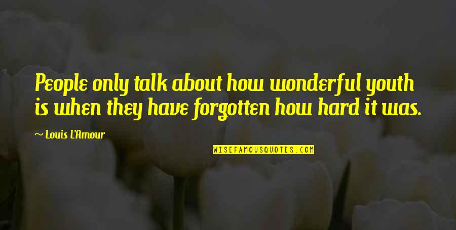 Not Sharpest Tool Shed Quotes By Louis L'Amour: People only talk about how wonderful youth is