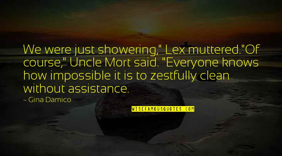 """Not Showering Quotes By Gina Damico: We were just showering,"""" Lex muttered.""""Of course,"""" Uncle"""