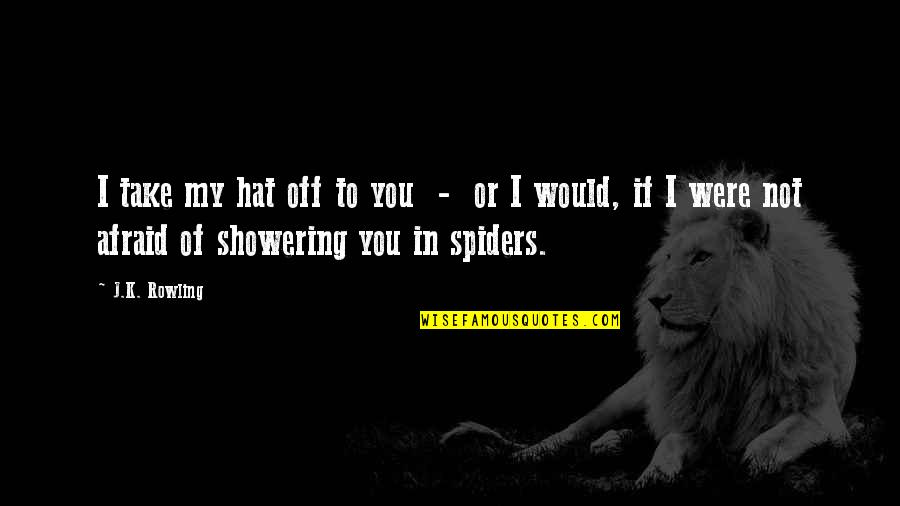 Not Showering Quotes By J.K. Rowling: I take my hat off to you -