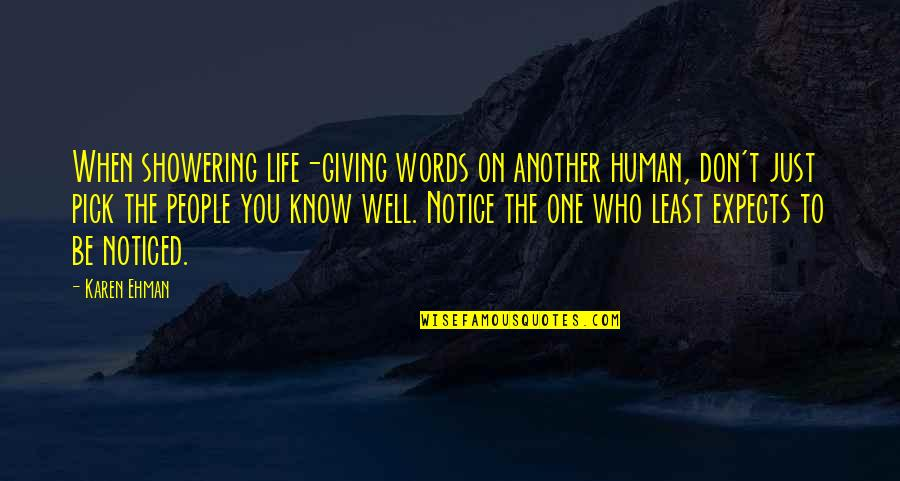 Not Showering Quotes By Karen Ehman: When showering life-giving words on another human, don't