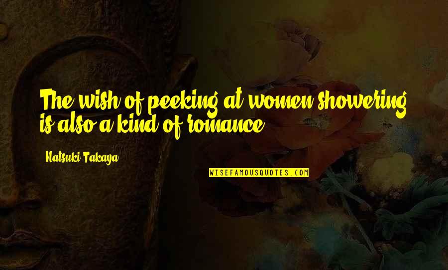 Not Showering Quotes By Natsuki Takaya: The wish of peeking at women showering is