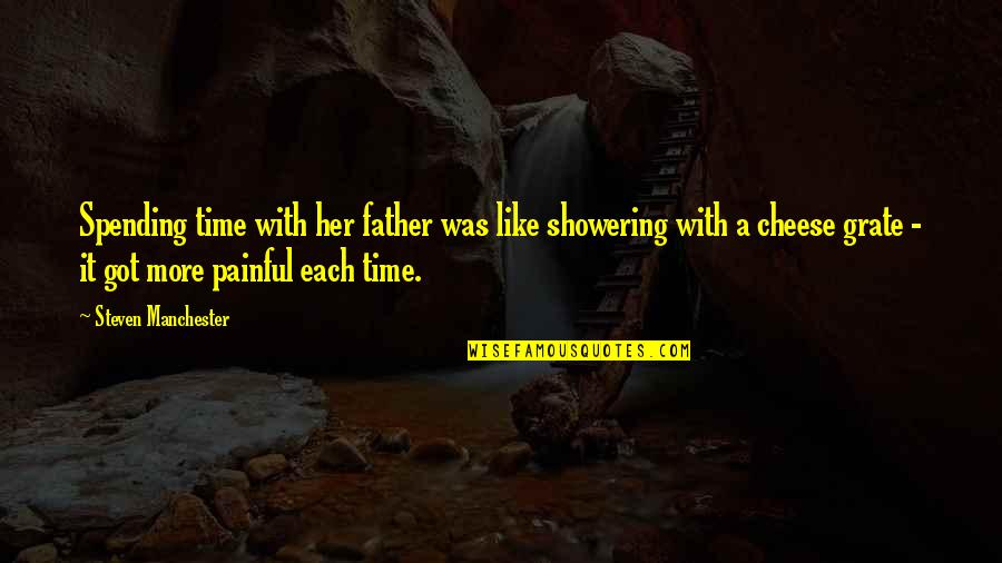 Not Showering Quotes By Steven Manchester: Spending time with her father was like showering