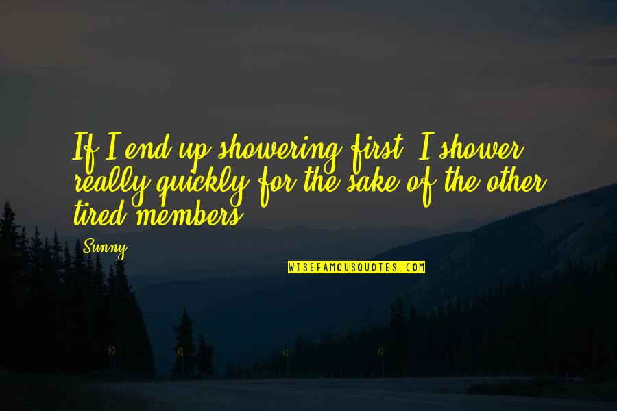 Not Showering Quotes By Sunny: If I end up showering first, I shower