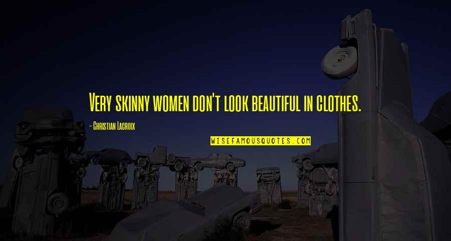 Not Skinny But Beautiful Quotes By Christian Lacroix: Very skinny women don't look beautiful in clothes.