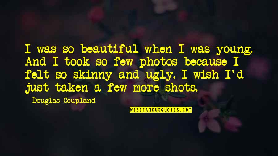 Not Skinny But Beautiful Quotes By Douglas Coupland: I was so beautiful when I was young.