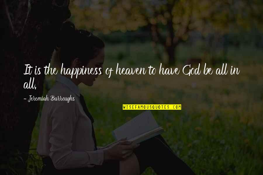 Not Skinny But Beautiful Quotes By Jeremiah Burroughs: It is the happiness of heaven to have