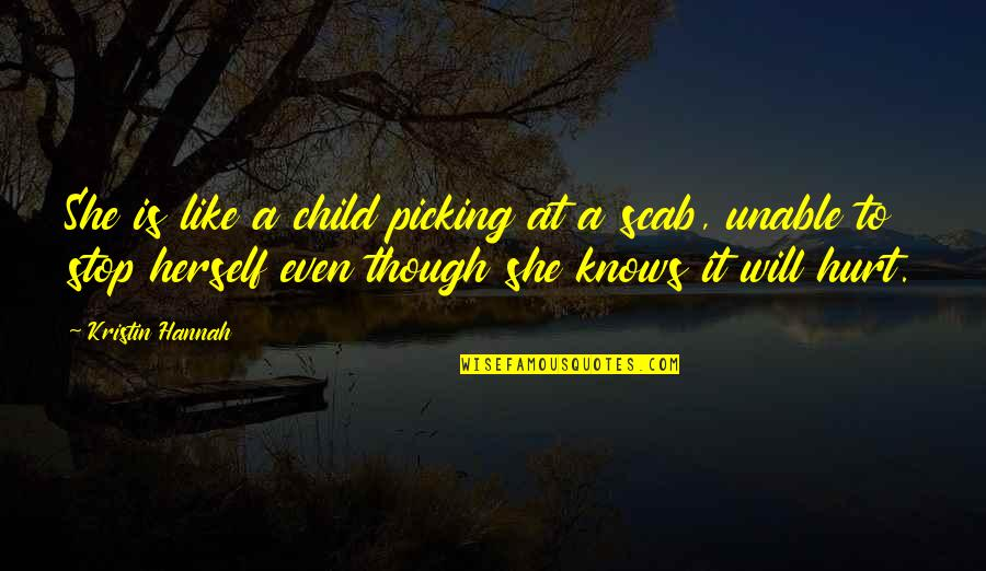 Not Skinny But Beautiful Quotes By Kristin Hannah: She is like a child picking at a