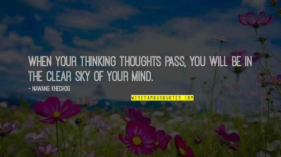 Not Skinny But Beautiful Quotes By Nawang Khechog: When your thinking thoughts pass, you will be