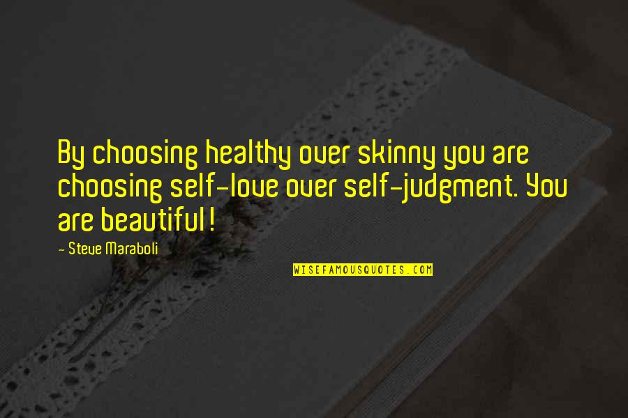 Not Skinny But Beautiful Quotes By Steve Maraboli: By choosing healthy over skinny you are choosing