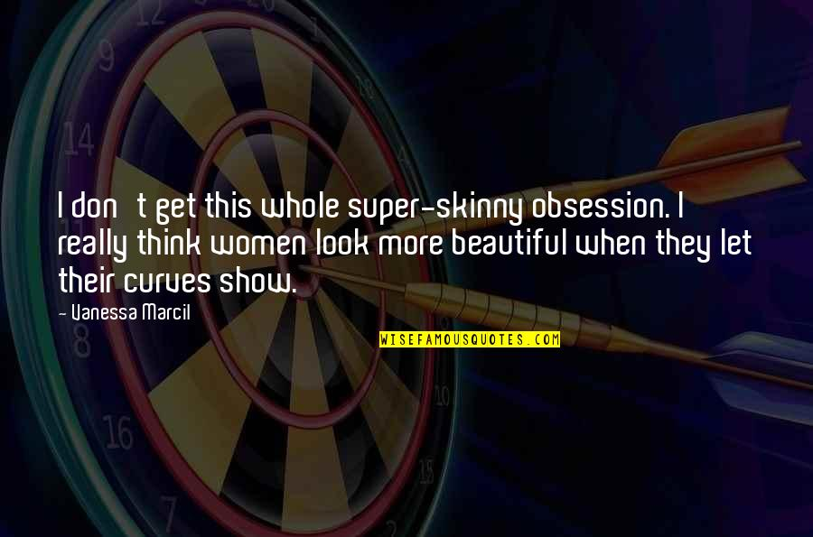 Not Skinny But Beautiful Quotes By Vanessa Marcil: I don't get this whole super-skinny obsession. I