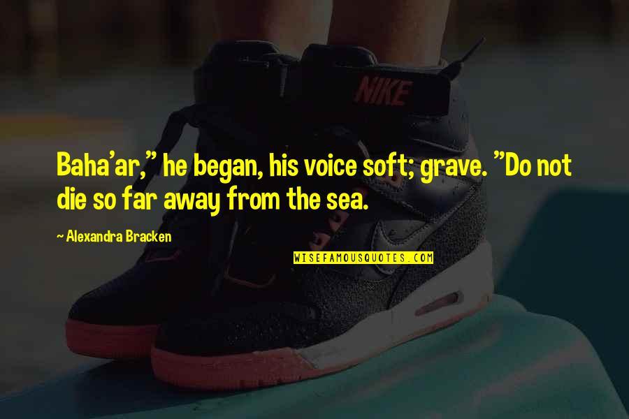 "Not So Far Away Quotes By Alexandra Bracken: Baha'ar,"" he began, his voice soft; grave. ""Do"