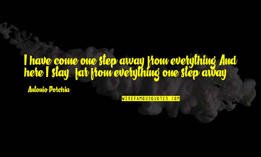 Not So Far Away Quotes By Antonio Porchia: I have come one step away from everything.And