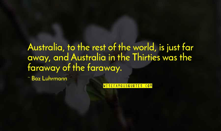 Not So Far Away Quotes By Baz Luhrmann: Australia, to the rest of the world, is