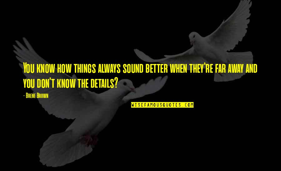 Not So Far Away Quotes By Brene Brown: You know how things always sound better when