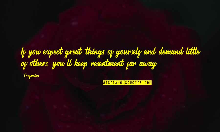 Not So Far Away Quotes By Confucius: If you expect great things of yourself and