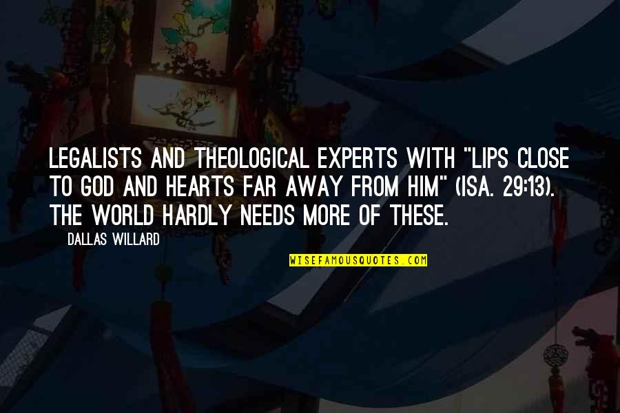 """Not So Far Away Quotes By Dallas Willard: Legalists and theological experts with """"lips close to"""