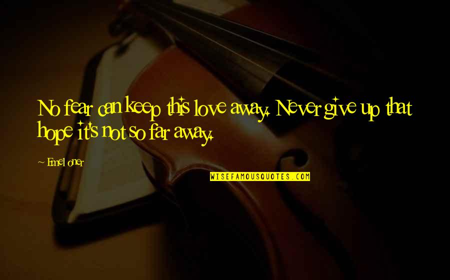 Not So Far Away Quotes By Emel Oner: No fear can keep this love away. Never