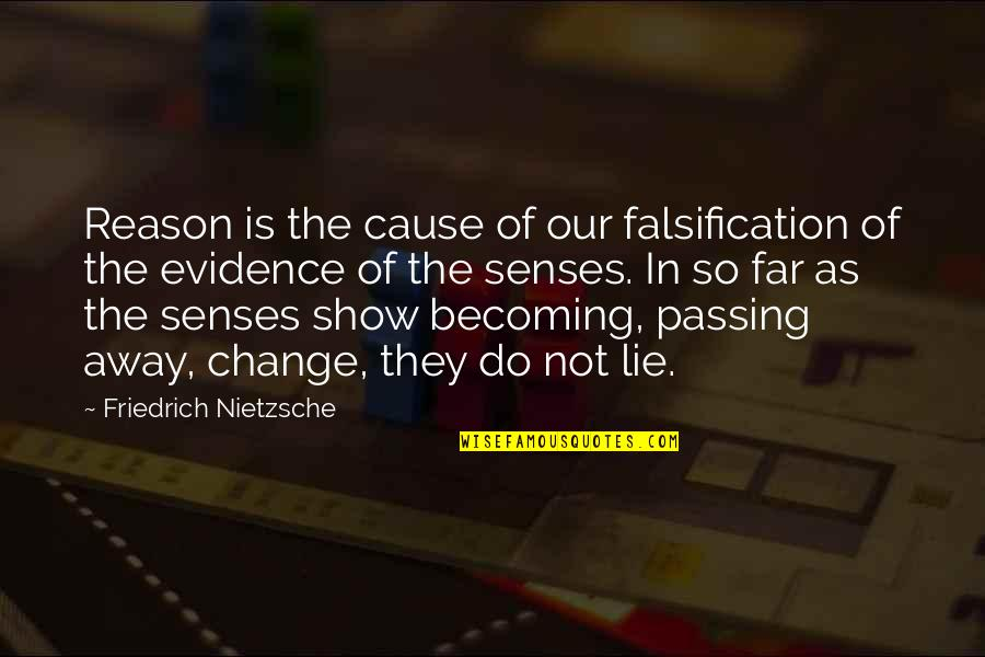 Not So Far Away Quotes By Friedrich Nietzsche: Reason is the cause of our falsification of