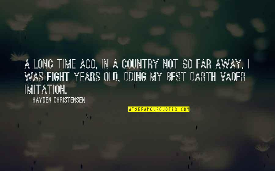 Not So Far Away Quotes By Hayden Christensen: A long time ago, in a country not