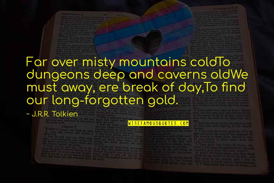 Not So Far Away Quotes By J.R.R. Tolkien: Far over misty mountains coldTo dungeons deep and