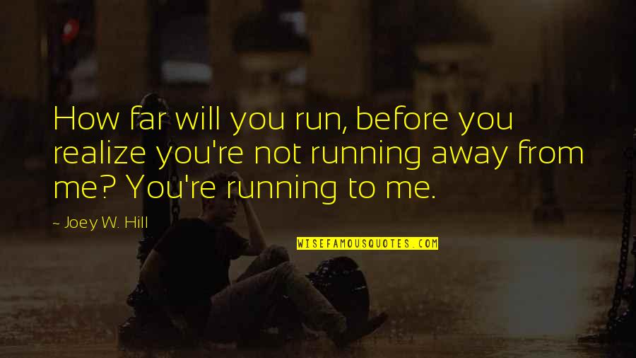 Not So Far Away Quotes By Joey W. Hill: How far will you run, before you realize