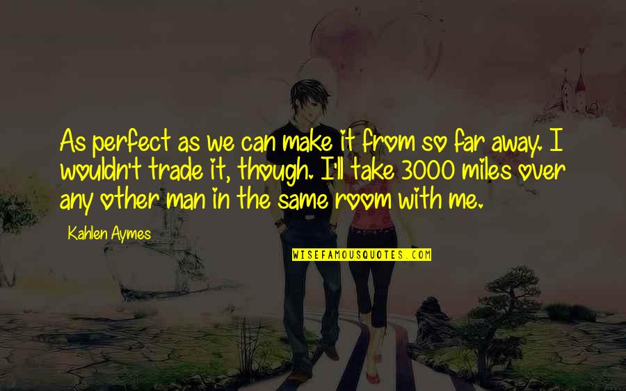 Not So Far Away Quotes By Kahlen Aymes: As perfect as we can make it from