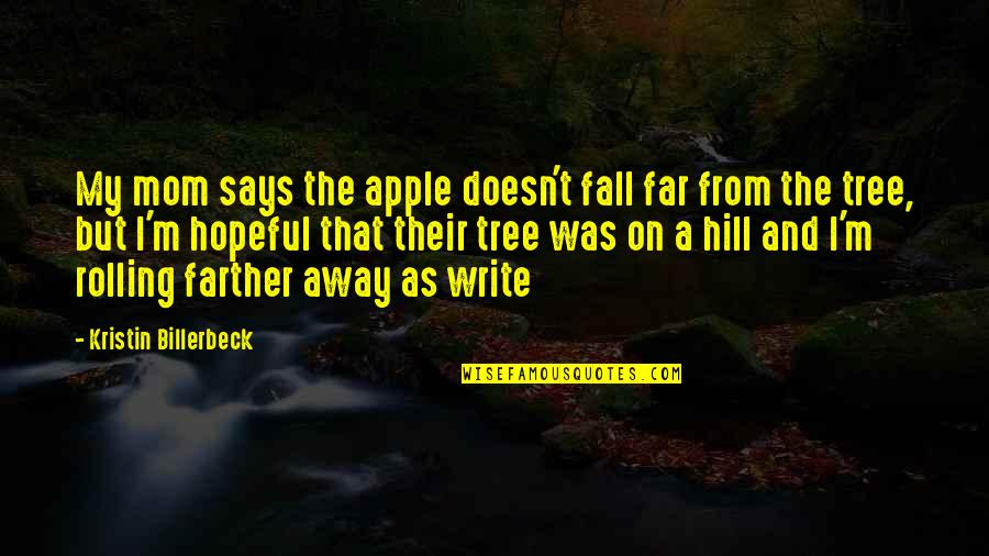 Not So Far Away Quotes By Kristin Billerbeck: My mom says the apple doesn't fall far