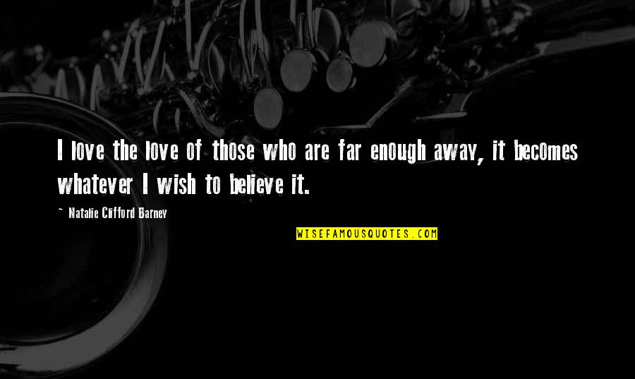 Not So Far Away Quotes By Natalie Clifford Barney: I love the love of those who are