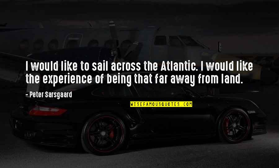 Not So Far Away Quotes By Peter Sarsgaard: I would like to sail across the Atlantic.