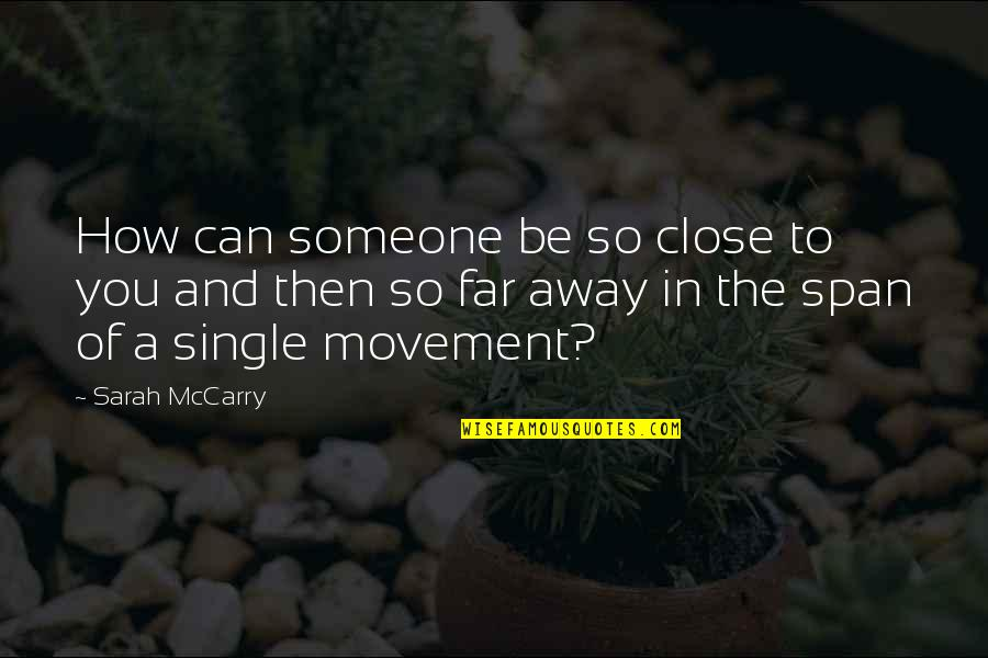 Not So Far Away Quotes By Sarah McCarry: How can someone be so close to you