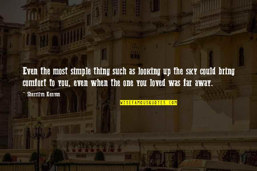 Not So Far Away Quotes By Sherrilyn Kenyon: Even the most simple thing such as looking