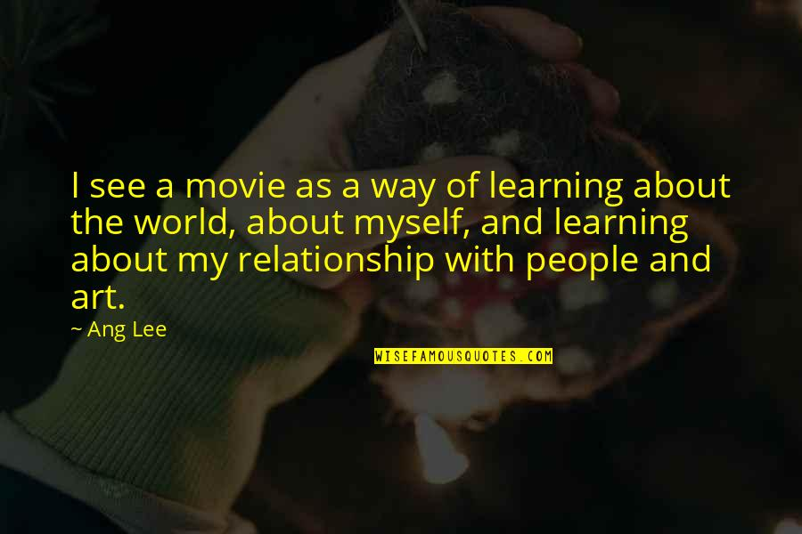Not So Sure Relationship Quotes By Ang Lee: I see a movie as a way of