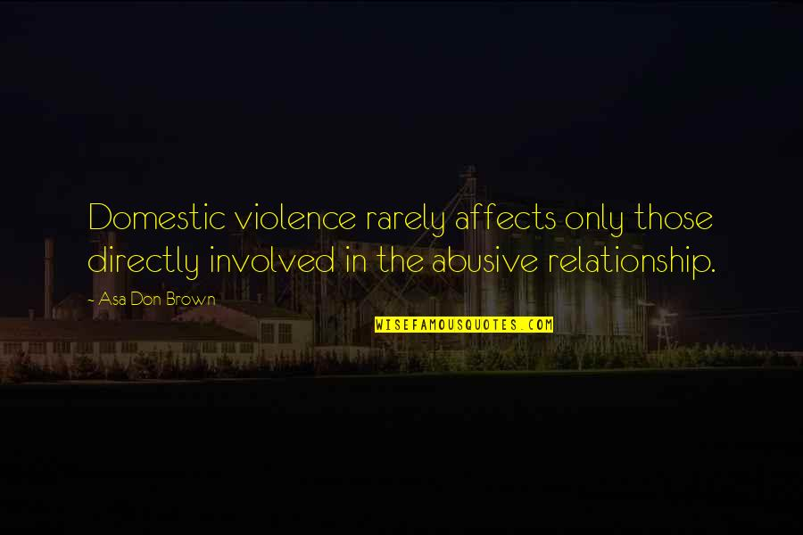 Not So Sure Relationship Quotes By Asa Don Brown: Domestic violence rarely affects only those directly involved