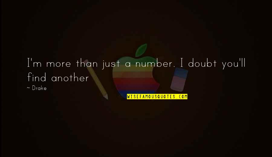 Not So Sure Relationship Quotes By Drake: I'm more than just a number. I doubt