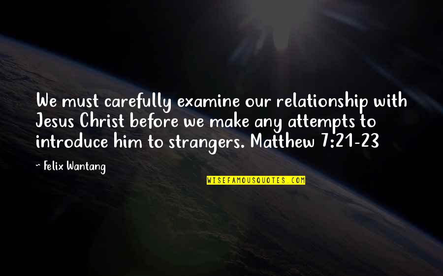 Not So Sure Relationship Quotes By Felix Wantang: We must carefully examine our relationship with Jesus