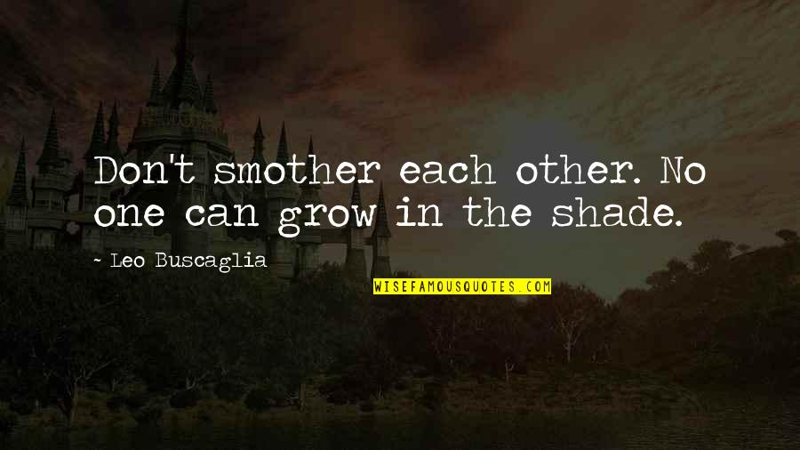 Not So Sure Relationship Quotes By Leo Buscaglia: Don't smother each other. No one can grow