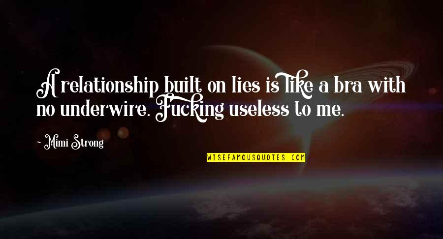 Not So Sure Relationship Quotes By Mimi Strong: A relationship built on lies is like a