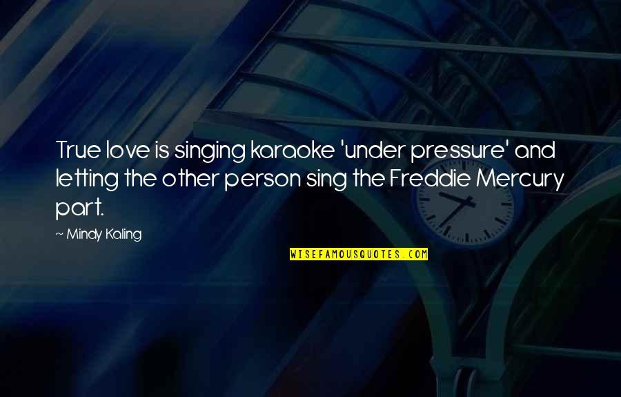 Not So Sure Relationship Quotes By Mindy Kaling: True love is singing karaoke 'under pressure' and