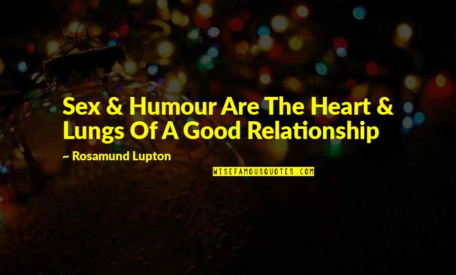 Not So Sure Relationship Quotes By Rosamund Lupton: Sex & Humour Are The Heart & Lungs
