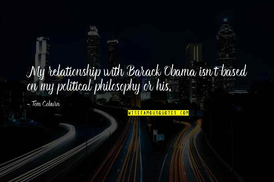 Not So Sure Relationship Quotes By Tom Coburn: My relationship with Barack Obama isn't based on